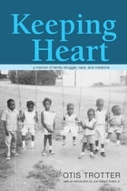 Keeping Heart: A Memoir of Family Struggle, Race, and Medicine by Otis Trotter