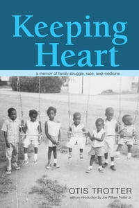 Keeping Heart: A Memoir of Family Struggle, Race, and Medicine