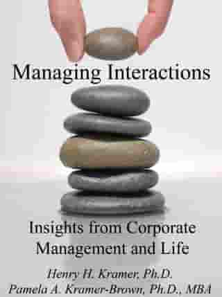 Managing Interactions: Insights from Corporate Management and Life by Pamela A. Kramer-Brown