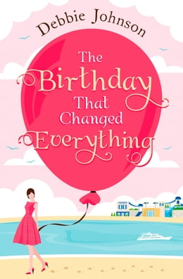 Book The Birthday That Changed Everything: Perfect summer holiday reading! by Debbie Johnson