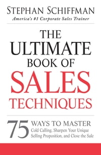 The Ultimate Book of Sales Techniques: 75 Ways to Master Cold Calling, Sharpen Your Unique Selling…