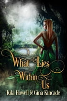 What Lies Within Us: Second Edition by Kiki Howell