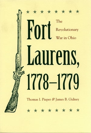 Fort Laurens,  1778-1779 The Revolutionary War in Ohio