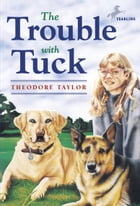 The Trouble with Tuck: The Inspiring Story of a Dog Who Triumphs Against All Odds by Theodore Taylor
