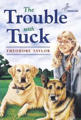 Book The Trouble with Tuck: The Inspiring Story of a Dog Who Triumphs Against All Odds by Theodore Taylor