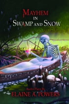 Mayhem in Swamp and Snow: Audio Plays by Elaine A. Powers