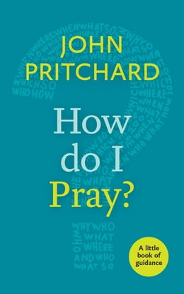 Book How Do I Pray?: A Little Book of Guidance by John Pritchard