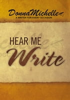 Hear Me Write by Donnamichelle