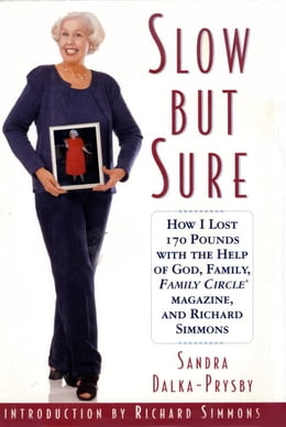 Book Slow but Sure: How I lost 170 pounds with the help of God, Family Circle, and Richard Simmons by Sandra Dalka-Prysby