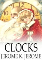 "Clocks: From ""Idle Thoughts of an Idle Fellow"" by Jerome K. Jerome"