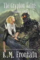 The Gryphon Taint: Volume One by K.M. Frontain