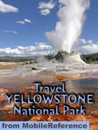 Travel Yellowstone National Park: Travel Guide And Maps (Mobi Travel) by MobileReference