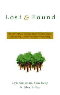 Lost and Found: The Story of How One Man Discovered the Secrets of Leaderships . . .Where He Wasn't…