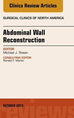 Book Abdominal Wall Reconstruction, An Issue of Surgical Clinics, E-Book by Michael J. Rosen, MD, FACS