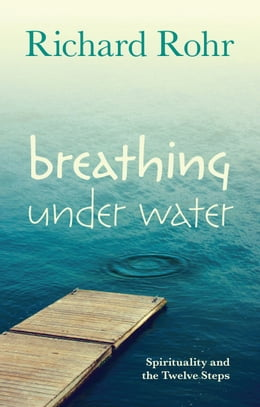 Book Breathing Under Water: Spirituality and the Twelve Steps by Richard Rohr