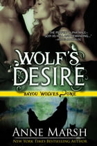 Wolf's Desire: Bayou Wolves, Book One by Anne Marsh