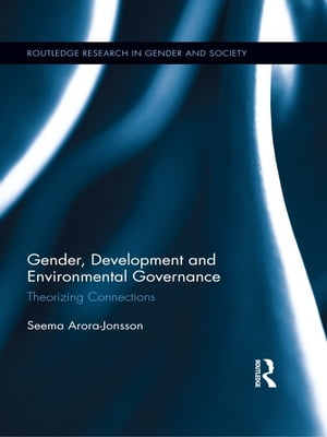 Gender,  Development and Environmental Governance Theorizing Connections