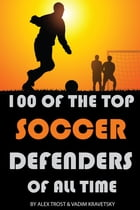 100 of the Top Soccer Defenders of All Time by alex trostanetskiy