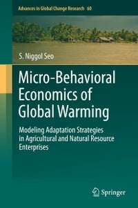Micro-Behavioral Economics of Global Warming: Modeling Adaptation Strategies in Agricultural and…