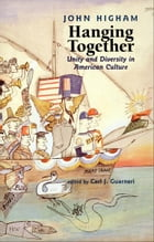 Hanging Together: Unity and Diversity in American Culture by John Higham