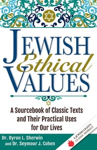 Jewish Ethical Values: A Sourcebook of Classic Texts and Their Practical Uses for Our Lives