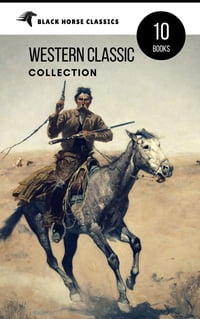 Western Classic Collection: Cabin Fever, Heart of the West, Good Indian, Riders of the Purple Sage…