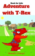 Adventure with T-Rex (Jurassic world illustrator book for kids) by Benedict Stewart
