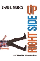 Right Side Up: Is a Better Life Possible?