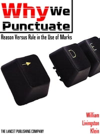 Why We Punctuate: or Reason Versus Rule in the Use of Marks