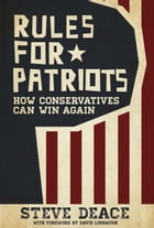 Rules for Patriots: How Conservatives Can Win Again by Steve Deace