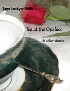 Tea At the Opalaco and Other Stories by Jane Lockyer Willis