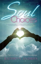 Soul Choices: Six Paths to Fulfilling Relationships by Kathryn Andries