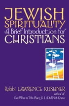 Jewish Spirituality: A Brief Introduction for Christians by Rabbi Lawrence Kushner