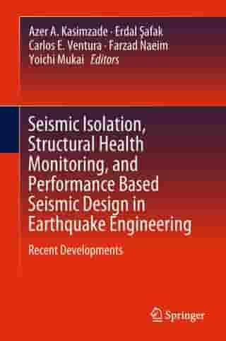 Seismic Isolation, Structural Health Monitoring, and Performance Based Seismic Design in Earthquake Engineering: Recent Developments by Azer A. Kasimzade