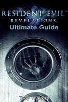 Resident Evil Revelations: Ultimate Guide by Trey Walters