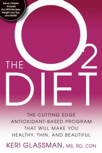 The O2 Diet: The Cutting Edge Antioxidant-Based Program That Will Make You Healthy, Thin, and…