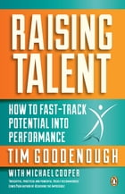 Raising Talent - How to Fast-Track Potential into Performance by Tim Goodenough