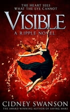 Visible: Book 4 in the Ripple Series by Cidney Swanson