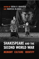 Shakespeare and the Second World War: Memory, Culture, Identity by Irena Makaryk