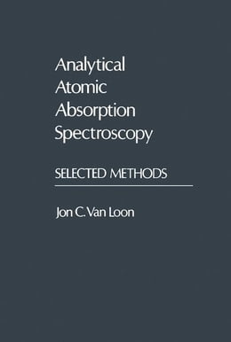 Book Analytical Atomic Absorption Spectroscopy: Selected Methods by Van Loon, Jon A.