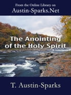 The Anointing of the Holy Spirit by T. Austin-Sparks