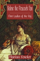 Below the Peacock Fan: First Ladies of the Raj by Marian Fowler
