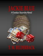 Jackie Blue - A Justice Security Novel by T. M. Bilderback