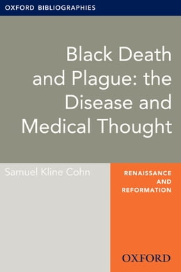 Book Black Death and Plague: the Disease and Medical Thought: Oxford Bibliographies Online Research Guide by Samuel Kline Cohn