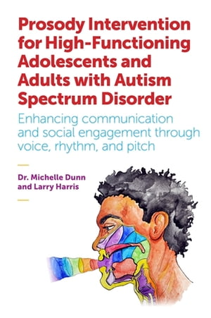 Prosody Intervention for High-Functioning Adolescents and Adults with Autism Spectrum Disorder Enhancing communication and social engagement through v