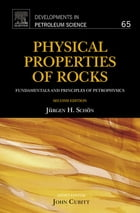 Physical Properties of Rocks: Fundamentals and Principles of Petrophysics by Juergen H. Schön