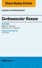 Cardiovascular Disease, An Issue of Clinics in Perinatology, E-Book by Nikhil K. Chanani, MD