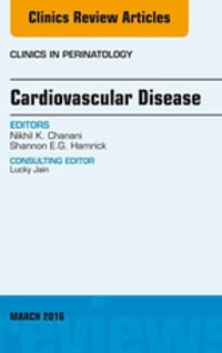 Cardiovascular Disease, An Issue of Clinics in Perinatology, E-Book