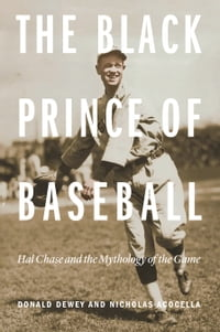 The Black Prince of Baseball: Hal Chase and the Mythology of the Game
