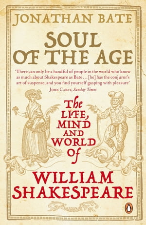 Soul of the Age The Life,  Mind and World of William Shakespeare